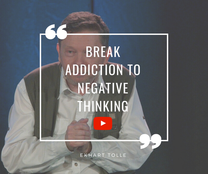 Break The Addiction to Negative Thinking by Eckhart Tolle