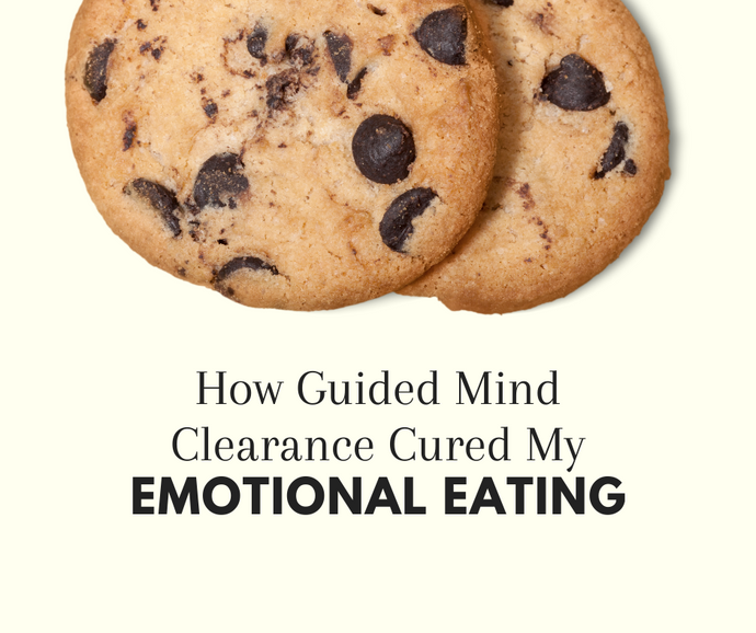 How Guided Mind Clearance Therapy Cured My Emotional Eating