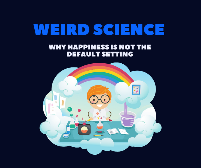 Weird Science: Why Happiness is NOT the default setting