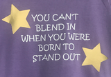 You Can't Blend in when you were Born to Stand Out Onsies