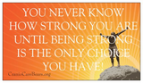 You Never Know How Strong You Are Until Being Strong Is The Only Choice You Have - Magnet