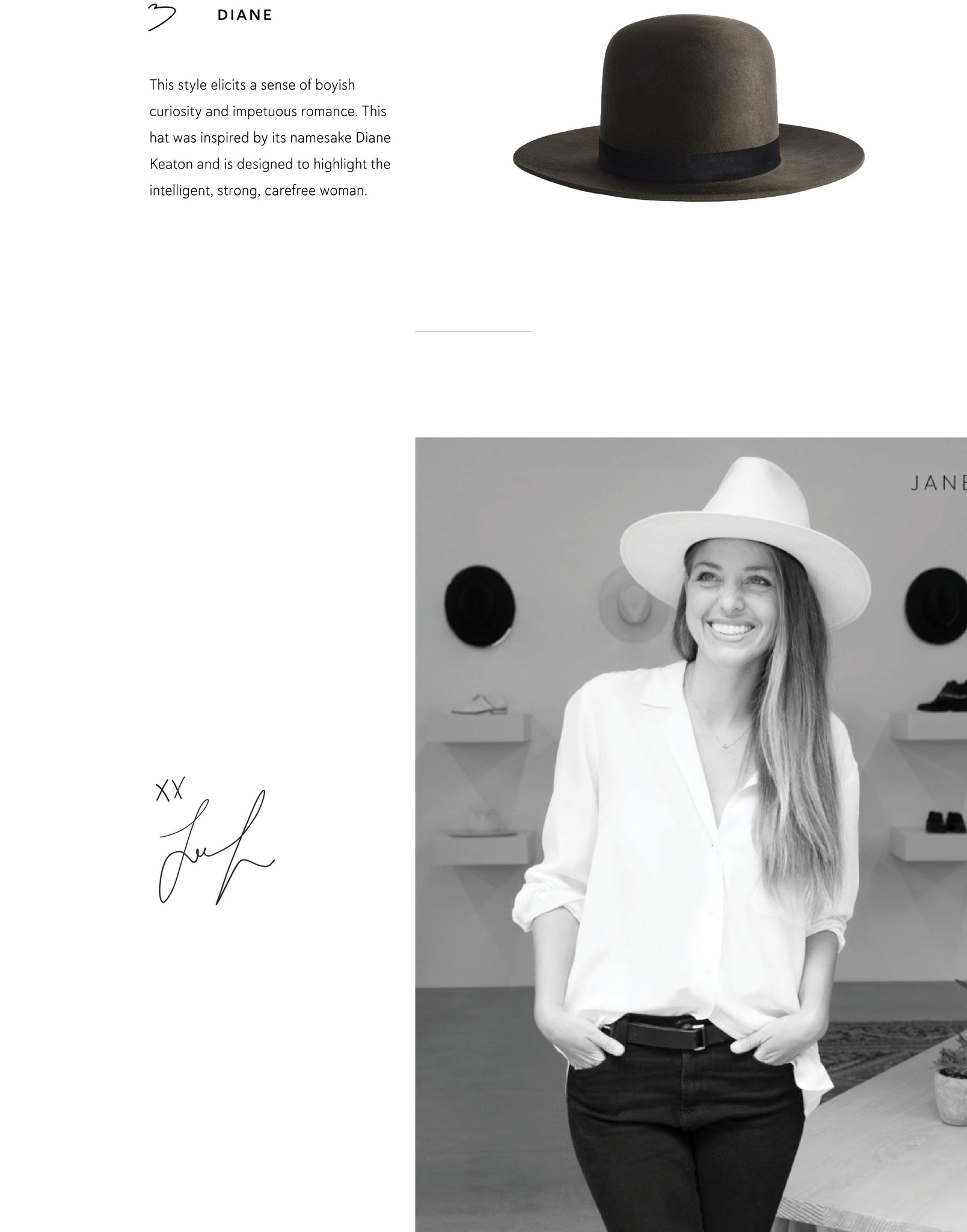 Diane: This style elicits a sense of boyish curiosity and impetuous romance. This hat was inspired by its namesake Diane Keaton and is designed to highlight the intelligent, strong, carefree woman.