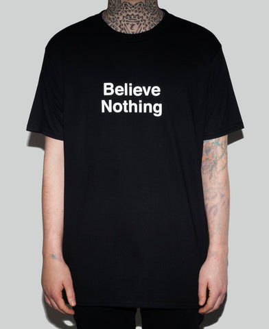 BELIEVE NOTHING TEE