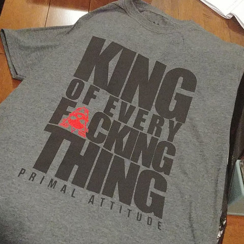 KING OF EVERY FUCKING THING - Blk on Dark Grey