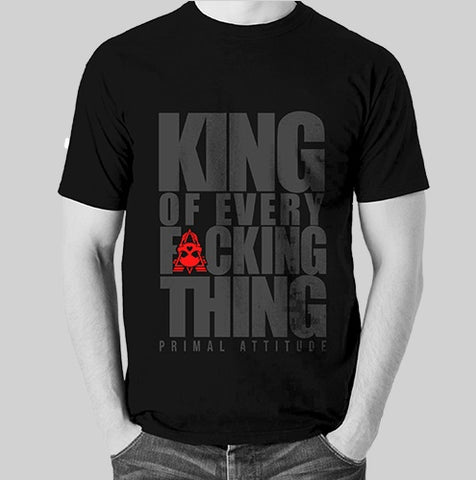 KING OF EVERY FUCKING THING - BLK on BLK