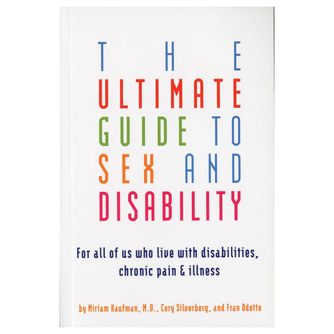 Ultimate Guide to Sex & Disability by Miriam Kaufman, MD, Cory Silverberg, and Fran Odette - embracedesires