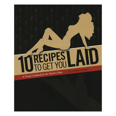 10 Recipes to Get You Laid (A Visual Cookbook for the Modern Man) by Dakota James - embracedesires | Provocative Pleasure Products & Sensual Accessories
