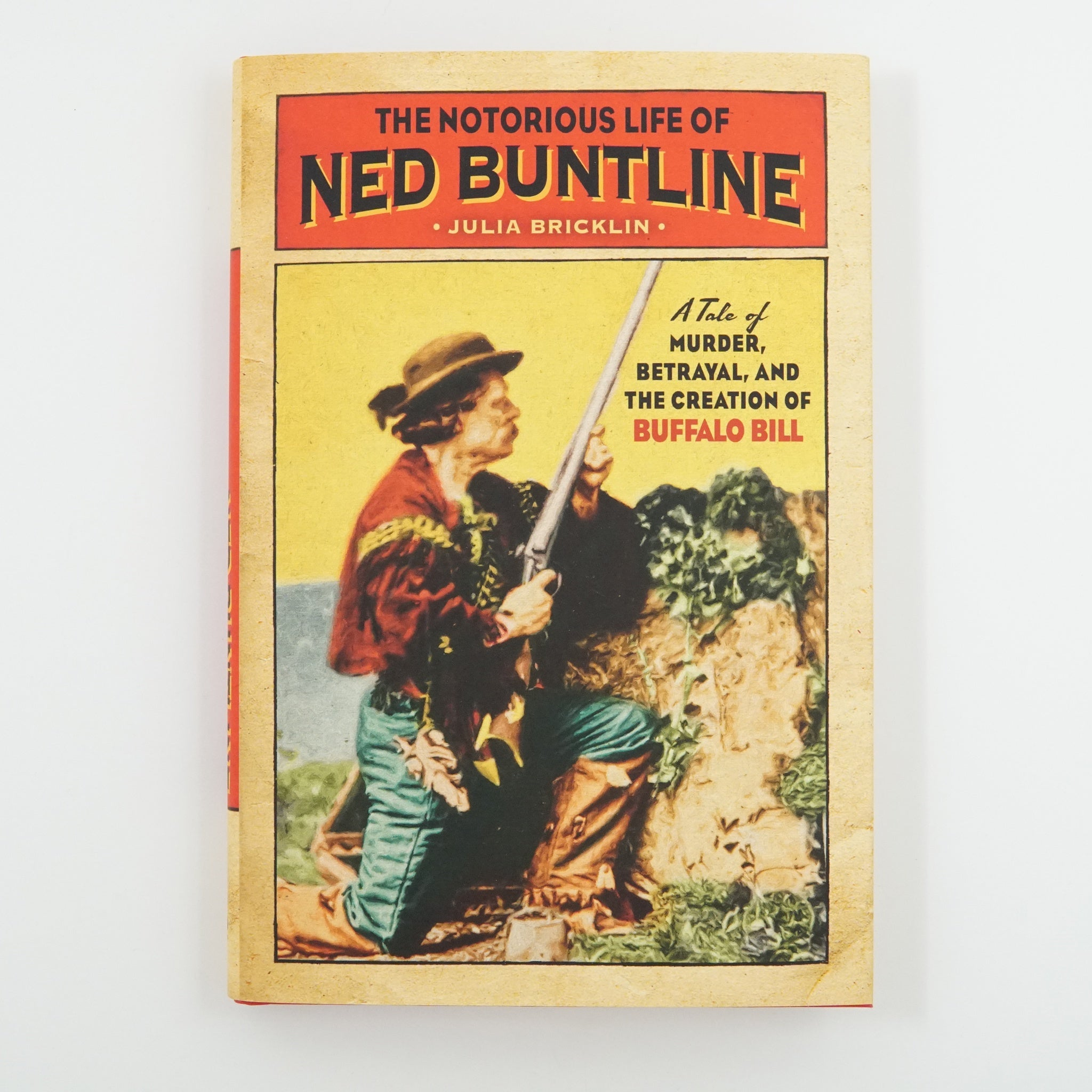 The Notorious Life of Ned Buntline by Julia Bricklin