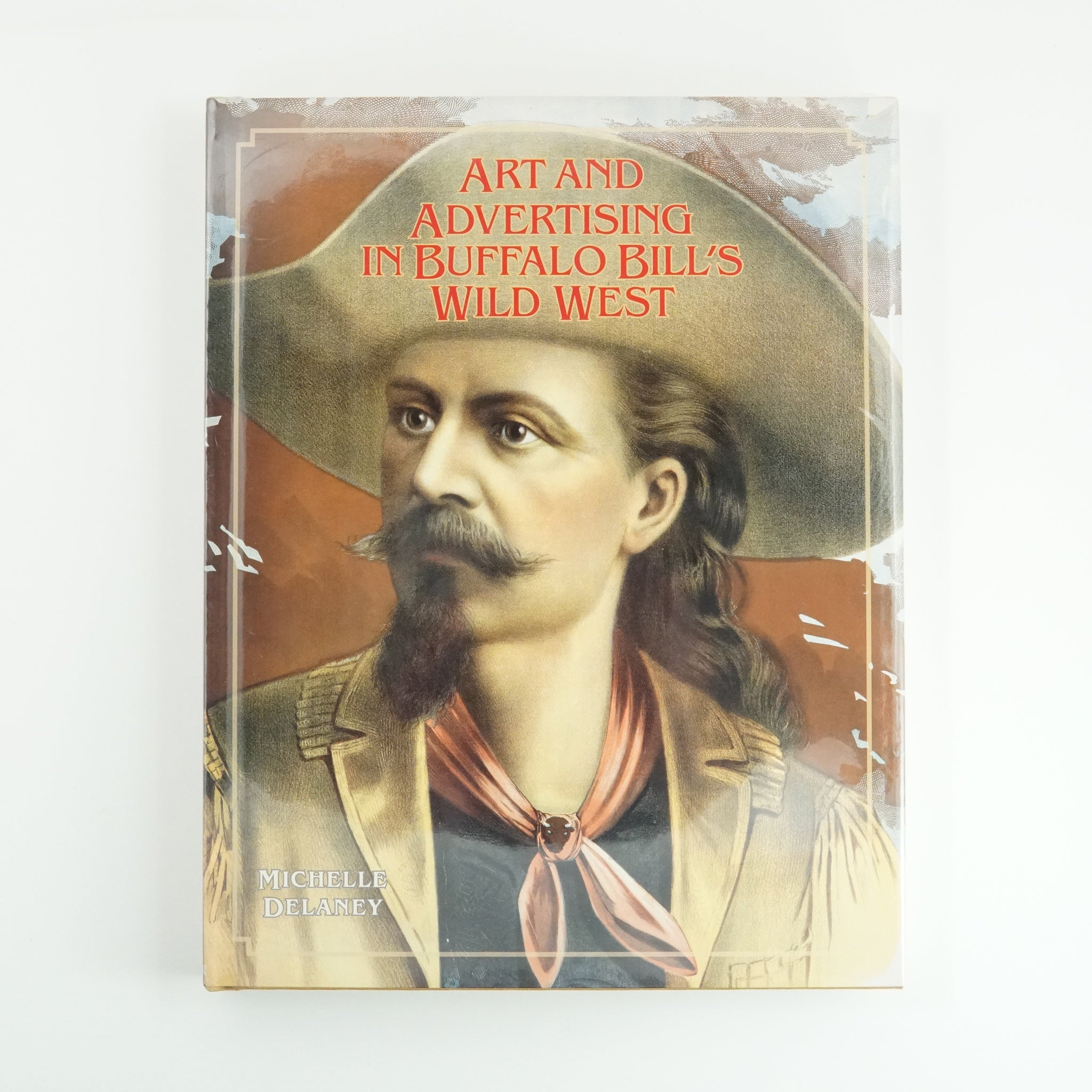 Art and Advertising in Buffalo Bill's Wild West By Michelle Delaney