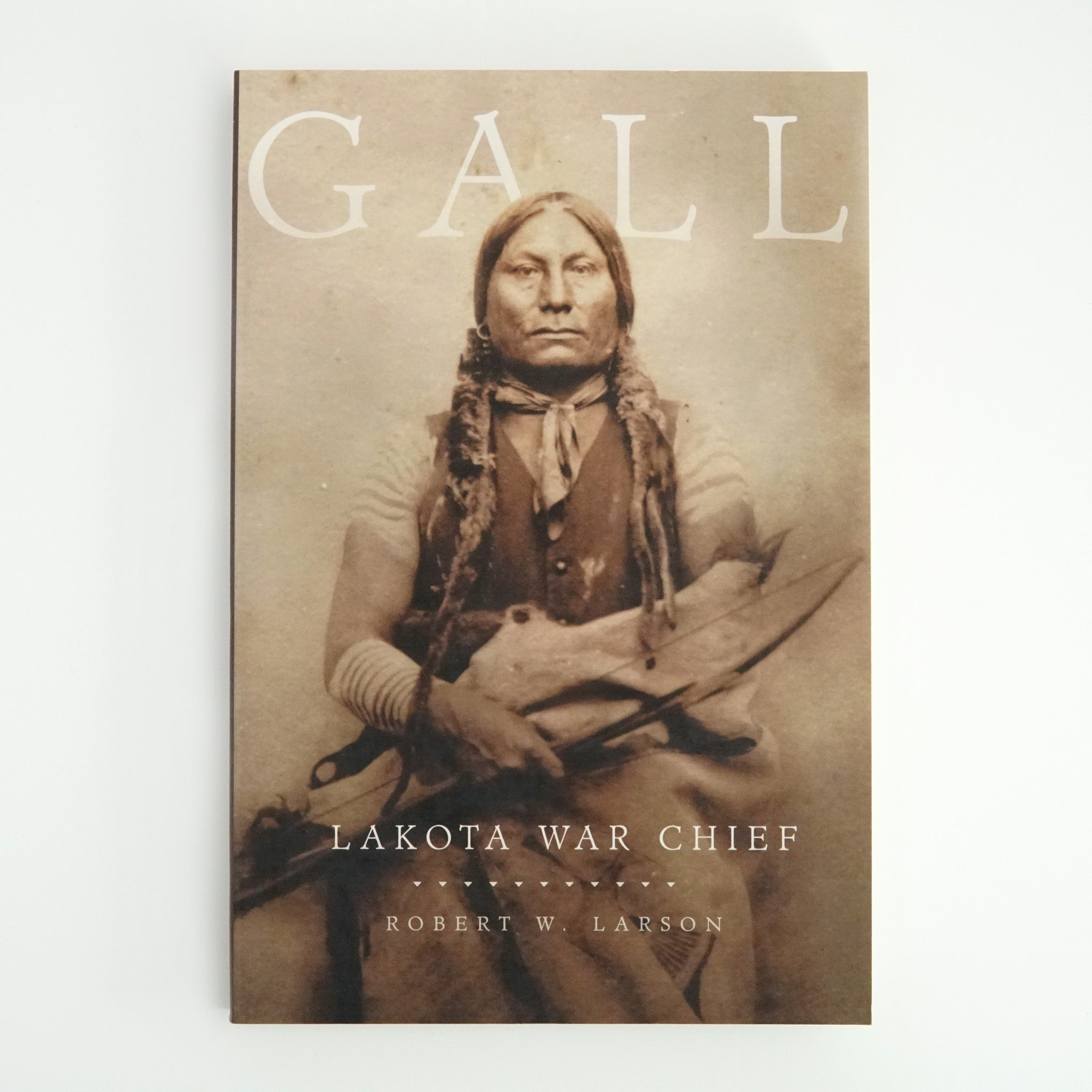 Gall: Lakota War Chief by Robert W. Larson