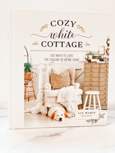 "Load image into Gallery viewer, ""Cozy White Cottage"" (2019) Hardcover Book"