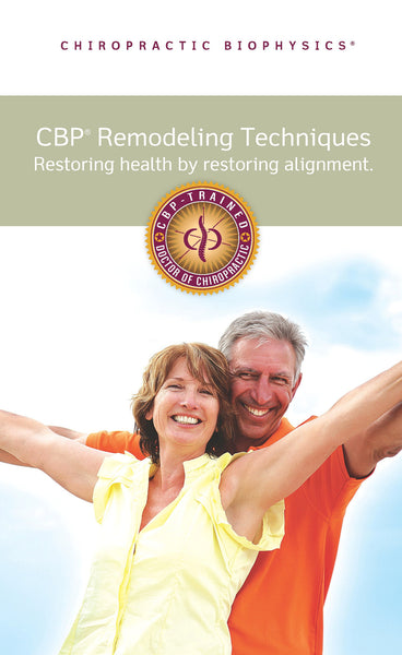 CBP Remodeling Techniques:  Restoring Health by Restoring Alignment