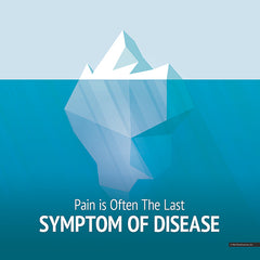 Pain is Last Symptom of Disease