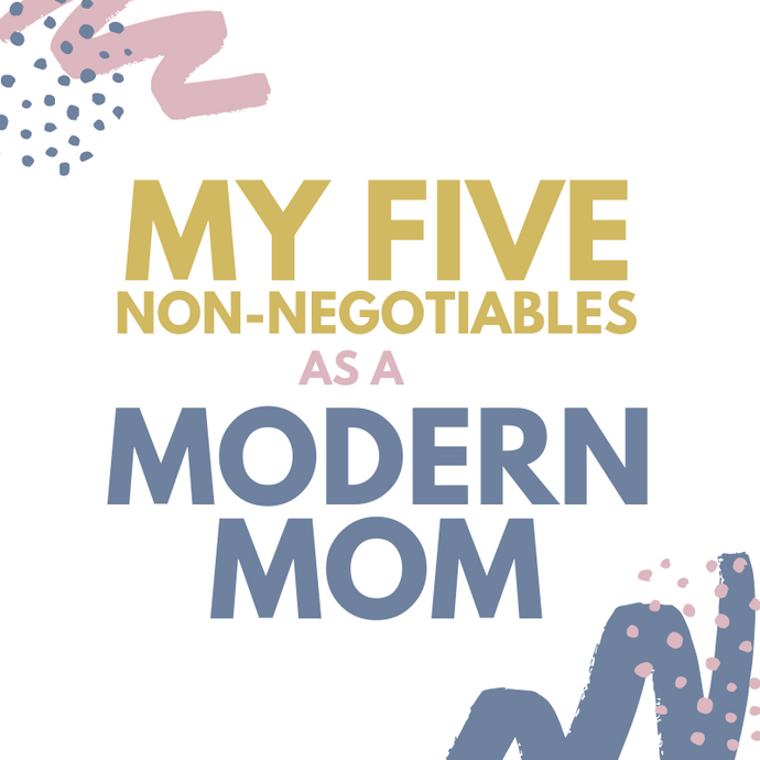 My Five Non-Negotiables as a Modern Mom