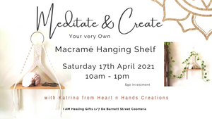 Meditate and Create your own Hanging Macramé Shelf with Katrina 17th April Event