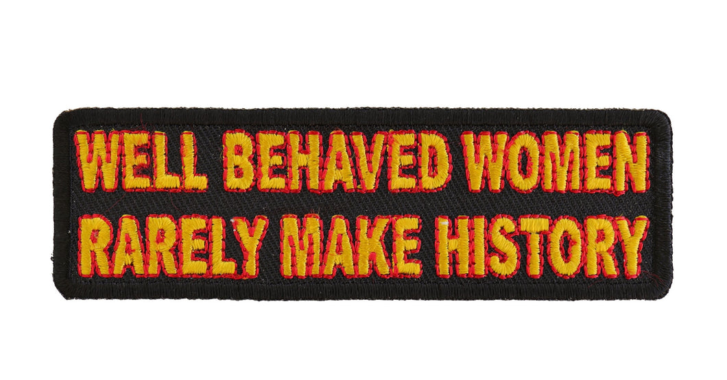 Well Behaved Women Rarely Make History Patch