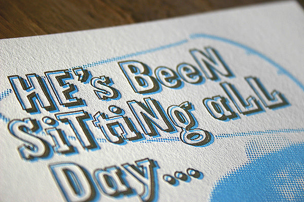He's been sitting all day letterpress greeting card