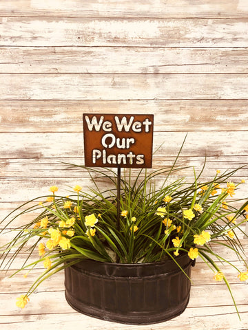 WE WET OUR PLANTS RUSTED GARDEN PLANT STAKE