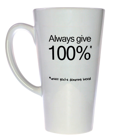 Always Give 100 % Coffee or Tea Mug, Latte Size