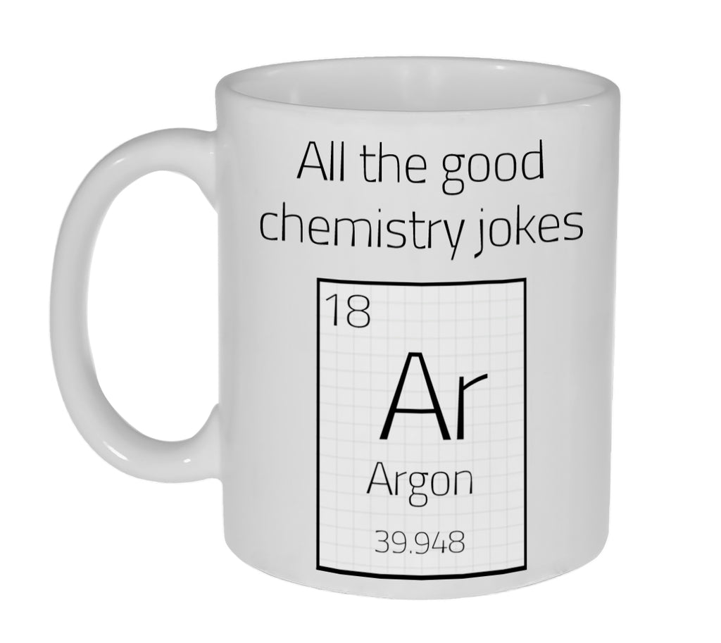 All The Good Chemistry Jokes Argon ( are gone) Coffee or Tea Mug