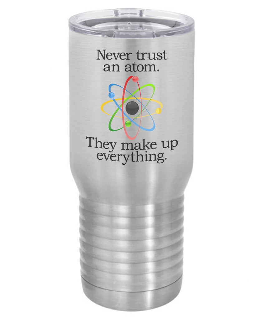 Silver Never Trust an Atom 20 Oz Polar Camel Travel Mug