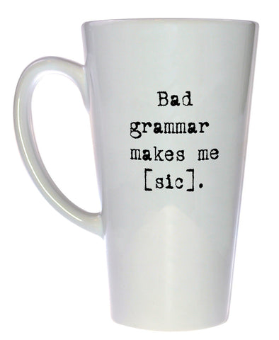 Bad Grammar Makes Me Sic-Coffee or Tea Mug, Latte Size
