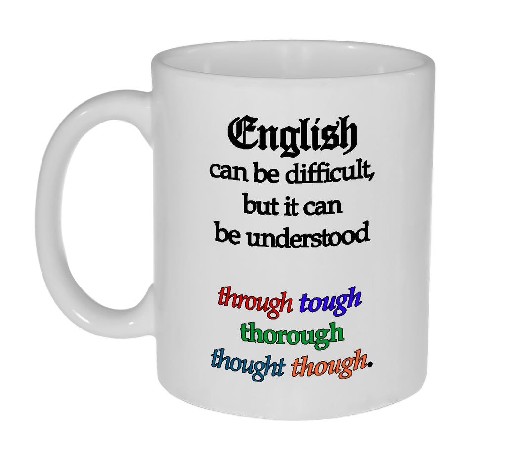 English Can Be Difficult- 11 ounce Funny Coffee or Tea Mug