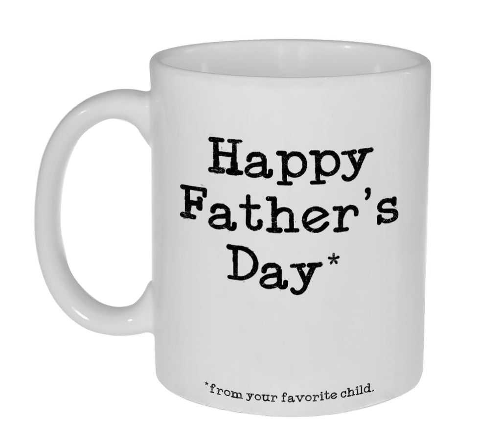 Happy Father's Day from your favorite child- Funny Fathers Day Gift Mug