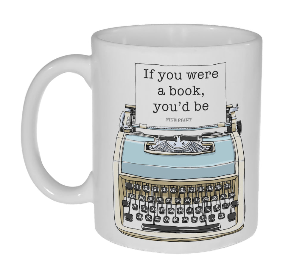 If you Were a Book, you'd be fine print Coffee or Tea Mug - Coffee or Tea Mug