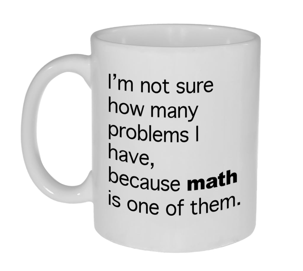 Math Problems Funny Coffee or Tea Mug -11 ounce