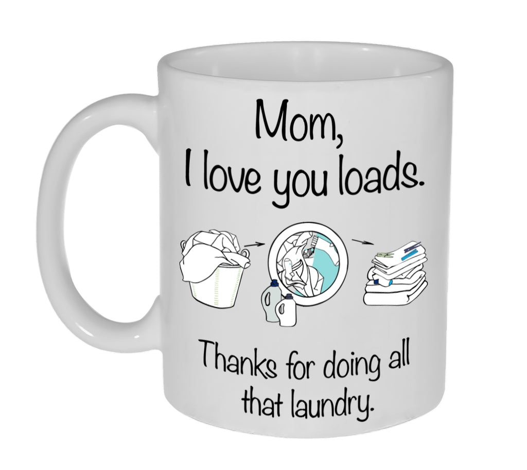 Mom, I Love You Loads  Funny Coffee or Tea Mug