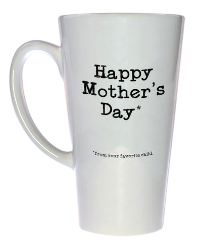 Happy Mother's Day From your Favorite Child Coffee or Tea Mug, Latte Size
