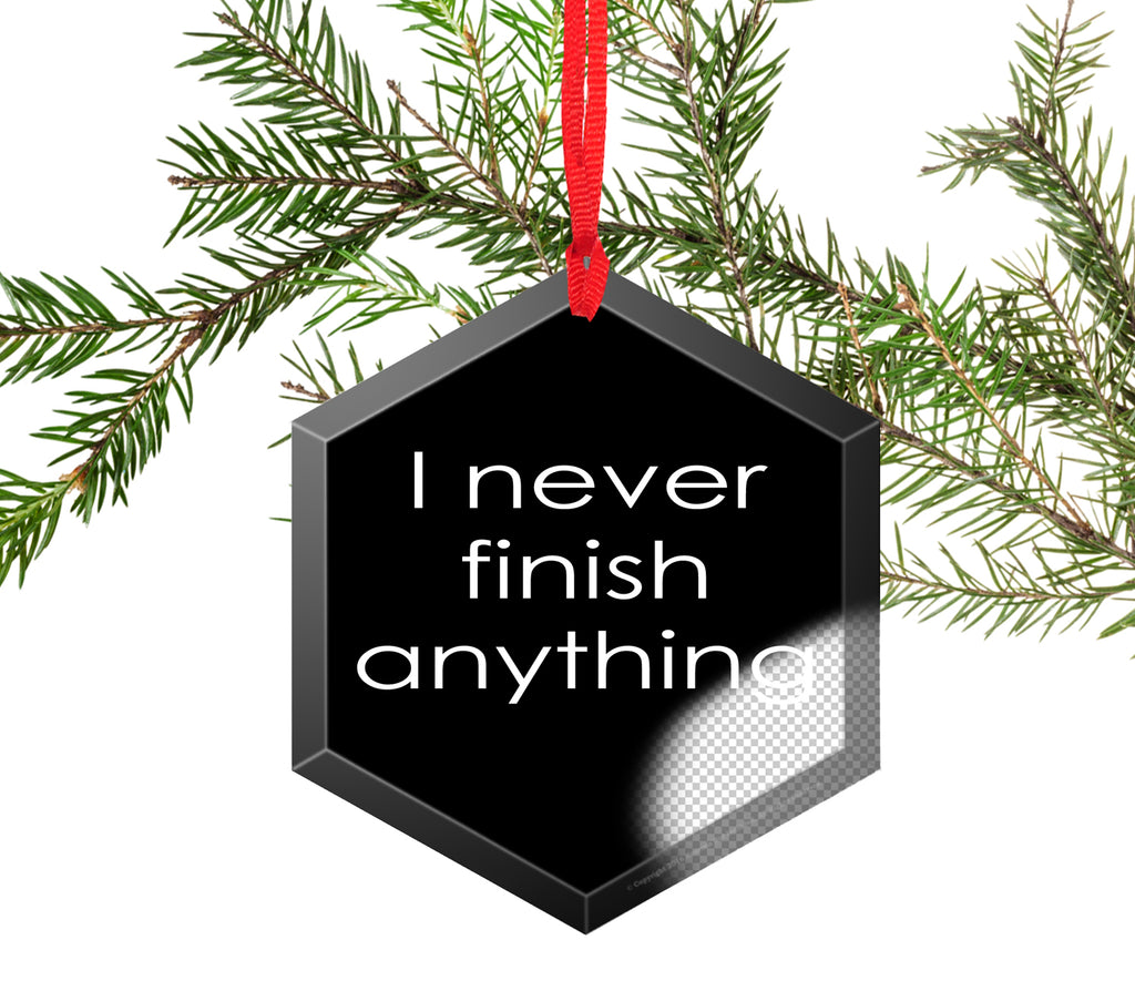 I Never Finish Anything Glass Christmas Ornament