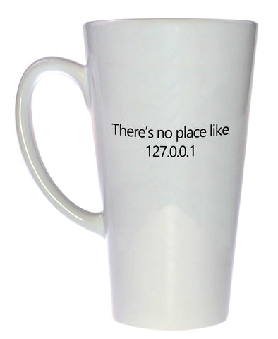 There's No Place Like 127.0.0.1 Coffee or Tea Mug, Latte Size