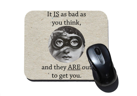 It is a bad as you think and they are out to get you Paranoid Mouse Pad