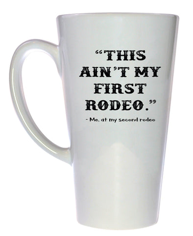 This Ain't my First Rodeo Coffee or Tea Mug, Latte Size