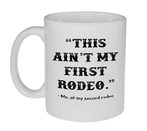 This ain't my first rodeo funny quote Coffee or Tea Mug