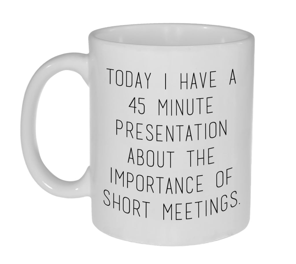 The Importance of Short Meetings Coffee or Tea Mug