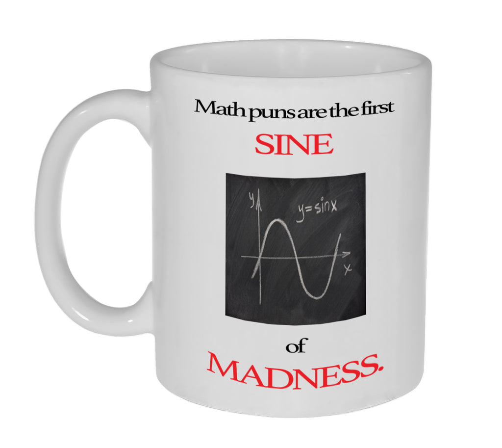 Math Puns First Sine ( Sign) of Madness Funny Coffee or Tea Mug