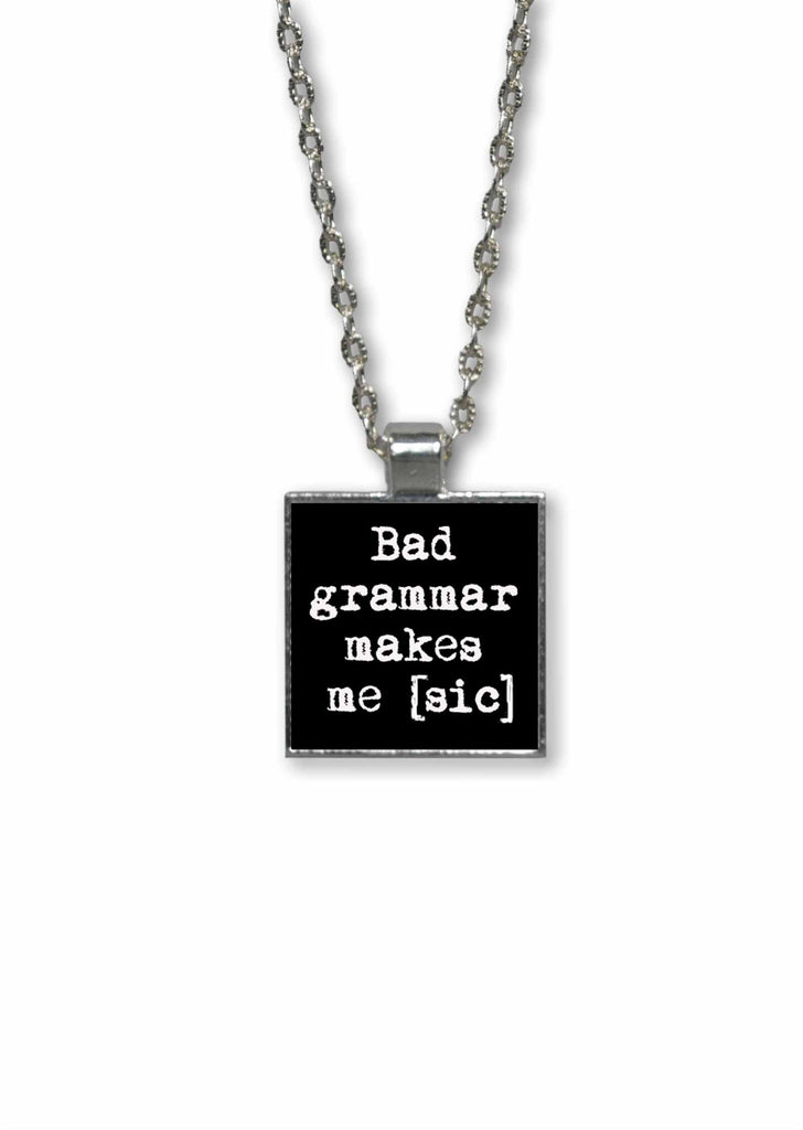 Bad Grammar Makes Me Sic - 1 inch Square Pendant Necklace