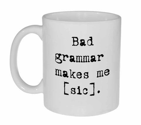 Bad Grammar Makes Me Sic Coffee or Tea Mug