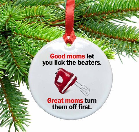 Good Moms Let You Lick the Beaters Ceramic Christmas Ornament