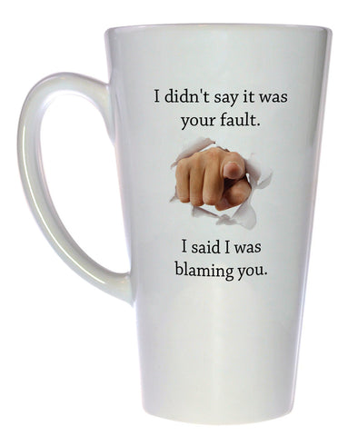 I Didn't Say It Was Your Fault Coffee or Tea Mug, Latte Size