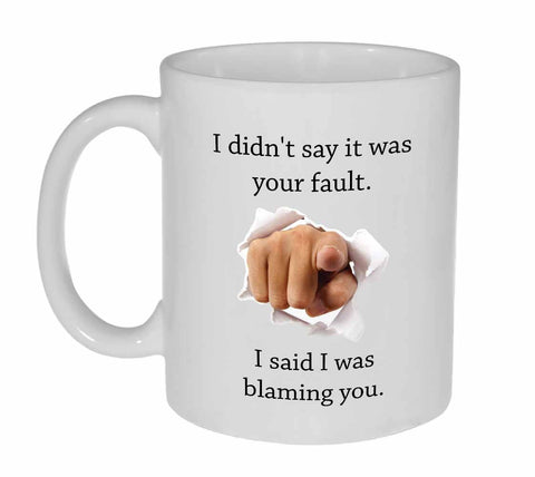 I Didn't Say It Was Your Fault Coffee or Tea Mug
