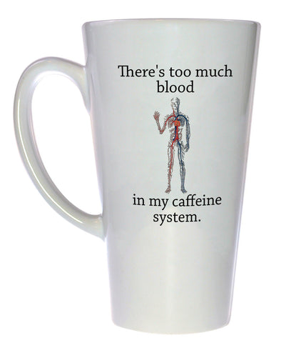 There's Too Much Blood in My Caffeine System Coffee or Tea Mug, Latte Size
