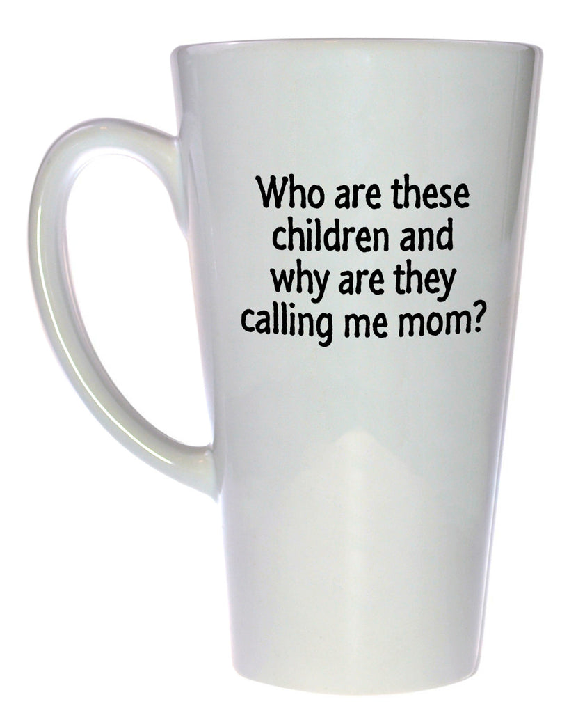 Who Are These Children, and Why Are They Calling Me Mom? Coffee or Tea Mug, Latte Size