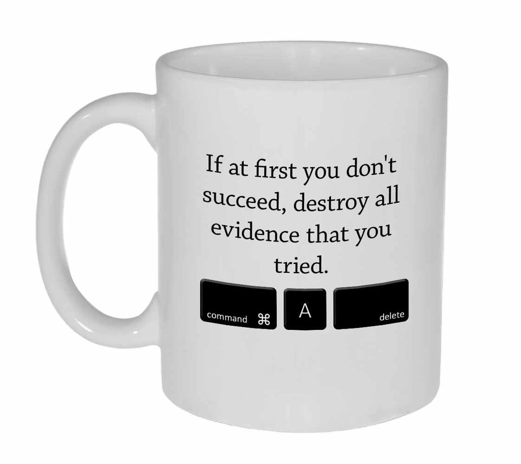 If You Don't Succeed Destroy all Evidence - Funny Tea or Coffee Mug