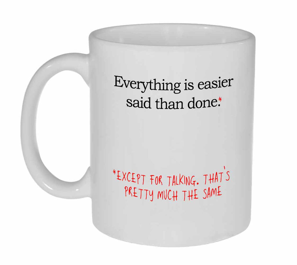 Everything is Easier Said Than Done Coffee or Tea Mug