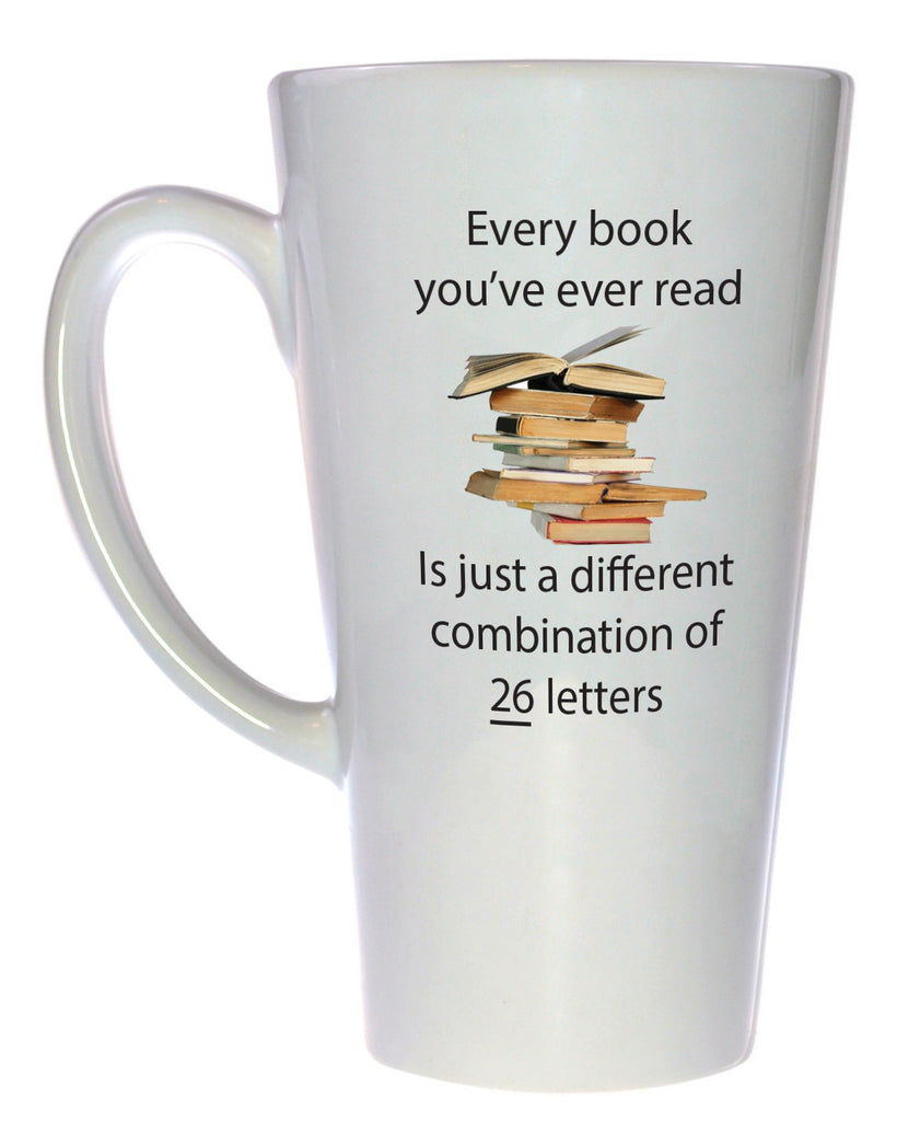 Every Book You've Read is a Combination of 26 Letters - Coffee or Tea Mug, Latte Size