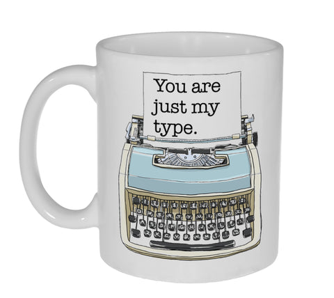 You're Just My Type Coffee or Tea Mug